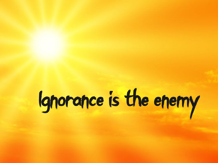 Ignorance is the enemy